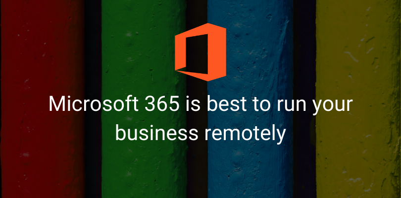 Microsoft 365 is best to run your business remotely